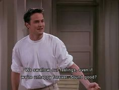 We& all Chandler Bing from Friends. Friends Moments, Friends Tv Show, Friends Show Quotes, Tv Show Quotes, Film Quotes, Life Quotes Love, Mood Quotes, House Quotes, Happy Quotes