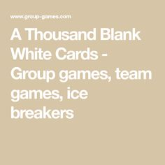 A Thousand Blank White Cards - Group games, team games, ice breakers