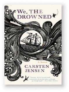 Danish & Scandinavian Fiction: WE, THE DROWNED BY CARSTEN JENSEN From one of Scandinavia's most acclaimed storytellers, Carsten Jensen, We, the Drowned is an epic drama of passion, courage, and adventure. This maritime novel is about generations of men who go to sea, and the women and children they leave behind.