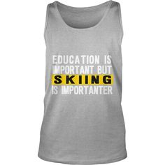 Visit store.snowsportsproducts.com for endorsed products with big discounts. Education Is Important But #Skiing Is Importanter T-Shirt, Order HERE ==> Please tag