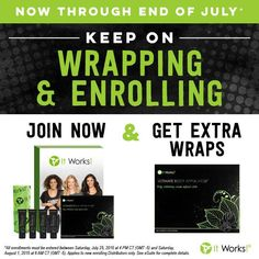 How AWESOME is this, my Boss Has EXTENDED The SPECIAL That Each NEW DISTRIBUTOR that Joins ItWorks! and Purchase the $99 Kit will Receive a BOX of WRAPS FREE!!!! LAST Day To Join IS JULY 31st at 4pm!  SO If you have EVER thought about joining my team with It Works! as a Distributor the TIME to Join is NOW!! Because if YOU Join the Party ALL New Distributors that buy our $99 New Business Builder Kit will also get an extra box of FREE wraps! Now How Awsome is that!!! Who Is Ready To Jump On…