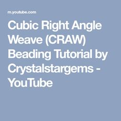 Cubic Right Angle Weave (CRAW) Beading Tutorial by Crystalstargems - YouTube