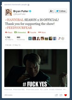 And the Fannibals rejoiced. I didn't know we had a name! Not sure on this one. But definitely rejoicing. Hannibal Being renewed. Yes!