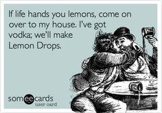 If life hands you lemons, come on over to my house. I've got vodka; we'll make Lemon Drops.