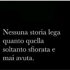 *******Nessuna storia lega quanto quella soltanto sfiorata e mai avuta.No history binds as much as the only one that has been touched and never had . Italian Phrases, Italian Quotes, Happy Quotes, True Quotes, Best Quotes, Love Phrases, Love Words, Poetry Quotes, Words Quotes