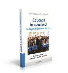 """Educaţia în spectacol  - Solomon Marcus -  - """"Cartea include dezbaterile pe care le-am avut cu oameni ai şcolii în anii 2009 şi 2010 şi exprimă pariul meu"""