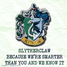 Omg I've been waiting for a post like this for so long. I mean because I'm smart like a Ravenclaw but I also have a bit of Slytherin in me Harry Potter Thema, Harry Potter Houses, Harry Potter Love, Hogwarts Houses, Harry Potter Fandom, Harry Potter Memes, Ravenclaw, Slytherin Pride, Slytherin Quotes