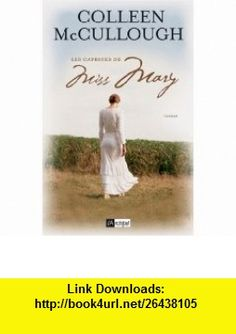 Les caprices de Miss Mary (French Edition) (9782809803433) Colleen McCullough , ISBN-10: 2809803439  , ISBN-13: 978-2809803433 ,  , tutorials , pdf , ebook , torrent , downloads , rapidshare , filesonic , hotfile , megaupload , fileserve