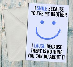 Brother Birthday Card - Im smile because youre my brother - Fun Brother Card - Birthday card for Brother - Funny Brother Birthday Card A funny Birthday card to give to your brother - Available in A5 & A6 sizes - Gloss Coated Finish - Blank inside for your own message - Provided with plain white envelope POSTAGE & PACKING - Dispatched in a boarded envelope to ensure your card arrives flat and crisp - Dispatched from the UK in 1-3 days - Shipped via Royal Mail 1st Class