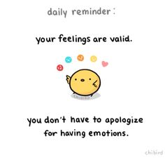 Daily reminder: your feelings are valid