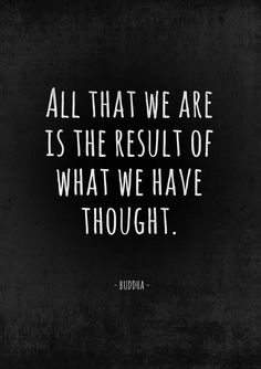 """""""All that we are is the result of what we have thought"""". ~ #Buddha #mindfulness"""