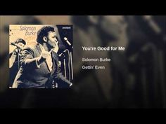 Solomon Burke - You're Good For Me