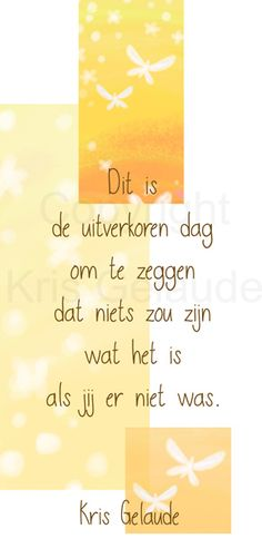 KG_198x210s_uitverkorendag Scrapbook Cards, Meant To Be, Friendship, Poems, Life Quotes, Mindfulness, Wisdom, Letters, Love