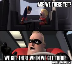 Mr Incredible We get there when we get there Incredibles