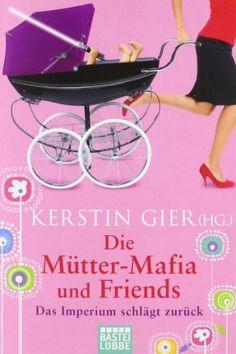 Die Mütter-Mafia und Friends: Das Imperium schlägt zurück von Kerstin Gier