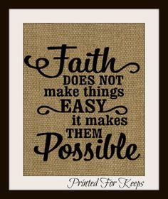Faith makes all this Possible Burlap Print  $12 November Special www.PrintedforKeeps.etsy.com