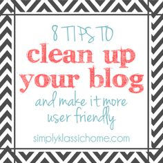 Great tips! Simply Klassic Home: How to Clean Up Your Blog and Make it More User Friendly