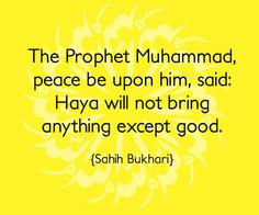 The Prophet Muhammad, Peace be upon him, said: Haya/Hijaab will not bring anything except good...