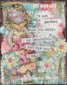 I'm not perfect and it's okay - I am beautiful just the way I am... Sweet artwork - Linda Peterson Designs