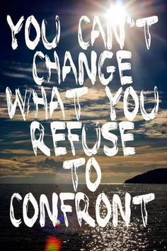 You can't change what you refuse to confront | Inspirational Quotes