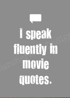 Sometimes I think I could narrate my entire life by using movie quotes...