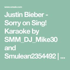 Justin Bieber - Sorry on Sing! Karaoke by SMM_DJ_Mike30 and Smulean2354492 | Smule