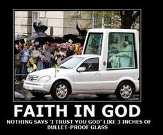 Faith in God | Nothing says 'I trust you god' like 3 inches of bullet-proof glass.