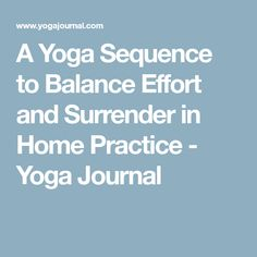A Yoga Sequence to Balance Effort and Surrender in Home Practice - Yoga Journal