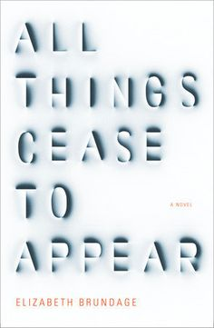 All Things Cease to Appear by Elizabeth Brundage. LibraryReads pick March 2016.