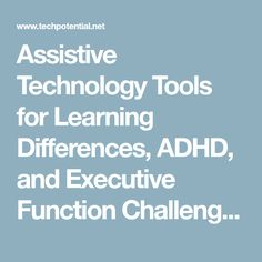Assistive Technology Tools for Learning Differences, ADHD, and Executive Function Challenges | Shelley Haven ATP, RET