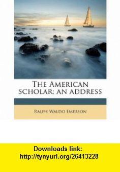 The American scholar; an address (9781176451780) Ralph Waldo Emerson , ISBN-10: 1176451782  , ISBN-13: 978-1176451780 ,  , tutorials , pdf , ebook , torrent , downloads , rapidshare , filesonic , hotfile , megaupload , fileserve