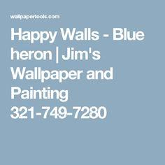 Happy Walls - Blue heron   Jim's Wallpaper and Painting 321-749-7280