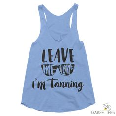 Leave Me Alone I'm Tanning  (Light Blue & Black) - Tank   Workout Shirt   Swimsuit Cover Up   Vacation T-Shirt   Beach Lover Tee   Summer by GabeeTees on Etsy