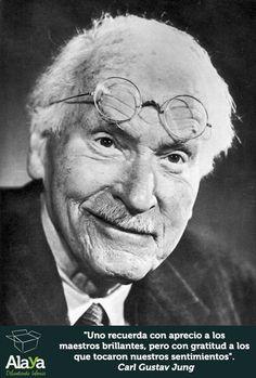 """""""Uno recuerda con aprecio a los maestros brillantes, pero con gratitud a los que tocaron nuestros sentimientos"""" Jung"""