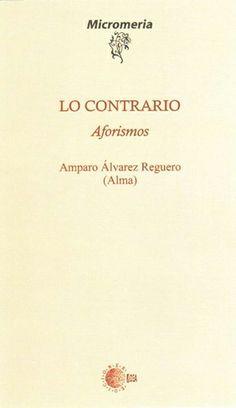 """Título: """"Lo contrario. Aforismos"""" (poemario). Autora: Amparo Álvarez Reguero"""
