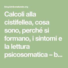 Calcoli alla cistifellea, cosa sono, perché si formano, i sintomi e la lettura psicosomatica – bimbonaturale.org