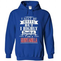 I may be wrong but I highly doubt it, I am a QUINTANILLA #name #tshirts #QUINTANILLA #gift #ideas #Popular #Everything #Videos #Shop #Animals #pets #Architecture #Art #Cars #motorcycles #Celebrities #DIY #crafts #Design #Education #Entertainment #Food #drink #Gardening #Geek #Hair #beauty #Health #fitness #History #Holidays #events #Home decor #Humor #Illustrations #posters #Kids #parenting #Men #Outdoors #Photography #Products #Quotes #Science #nature #Sports #Tattoos #Technology #Travel…
