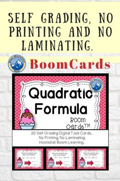 Boom Cards™ are a great way for students to practice every day skills In this 20- card deck, students practice solving quadratics using the quadratic formula This set of Boom Cards features different Digital Self-Checking Task Cards. (No printing, cutting, laminating, or grading!)