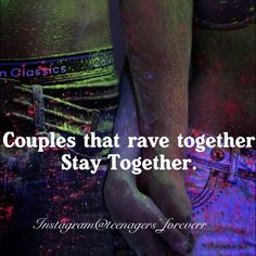 Couples that RAVE together STAY together <3