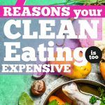 7 Reasons Your Clean Eating is Too Expensive