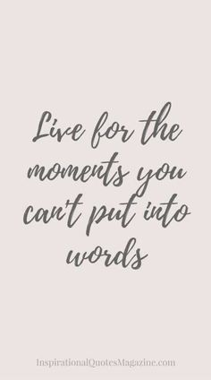 """Love quote idea - wedding day quote - """"Live for the moments you can't put into words."""" {Courtesy of The Funny Beaver}"""