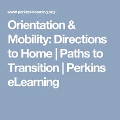 Orientation & Mobility: Directions to Home | Paths to Transition | Perkins eLearning