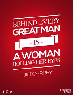"""thank goodness for that - """"behind every great man is a woman rolling her eyes"""" -jim carrey Smart Quotes, Men Quotes, Words Quotes, Funny Quotes, Life Quotes, Sayings, Ing Direct, Behind Every Great Man, Mottos To Live By"""