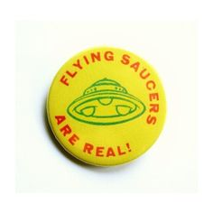 Flying saucers are real button badge or magnet 1.5 Inch ($1.80) ❤ liked on Polyvore featuring fillers, buttons, pins, accessories and decals