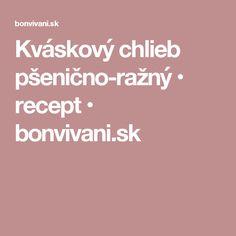 Kváskový chlieb pšenično-ražný • recept • bonvivani.sk