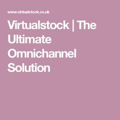 Virtualstock | The Ultimate Omnichannel Solution Mobile Application