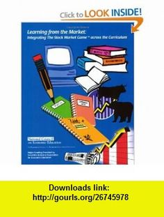 Learning from the Market Integrating the Stock Market Game across the Curriculum (9781561833863) Mark C. Schug, John S. Morton, Kathleen Ryan Johnston , ISBN-10: 156183386X  , ISBN-13: 978-1561833863 ,  , tutorials , pdf , ebook , torrent , downloads , rapidshare , filesonic , hotfile , megaupload , fileserve
