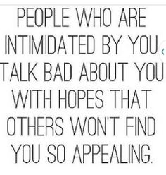 Ignore those jerks, they are just trying to make themselves feel better by putting down the one person that they are intimated by.