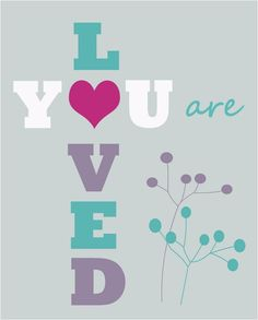 Centsational Girl » You Are Loved Printable – Free Download