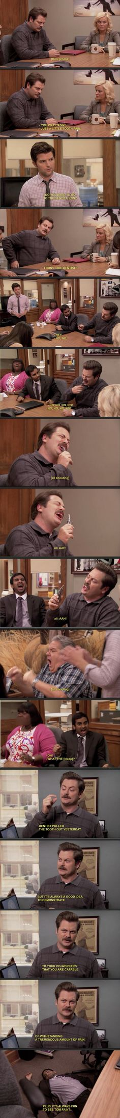 Ron Swanson vs. a tooth ache… I haven't even seen this show but this was too hilarious... Plus, it reminds me of something Brant would do...